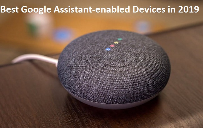 5 Best Google Assistant-enabled Devices in 2019