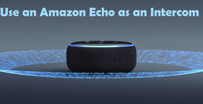 How to Use an Amazon Echo as an Intercom