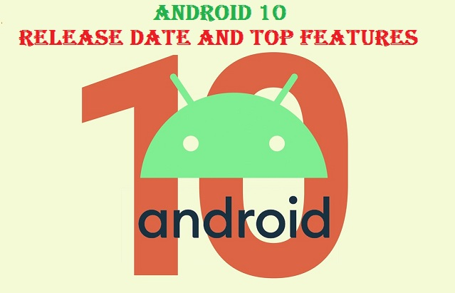 Android 10 Release Date and Top Features