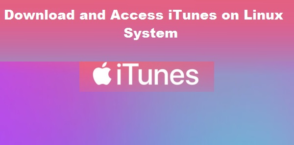 How to Download and Access iTunes on Linux System