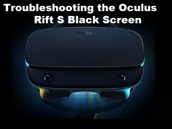 Troubleshooting the Oculus Rift S Black Screen