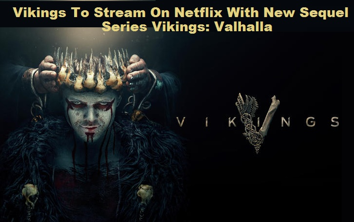 Vikings To Stream On Netflix With New Sequel Series Vikings Valhalla