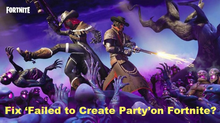 Fix 'Failed to Create Party'on Fortnite