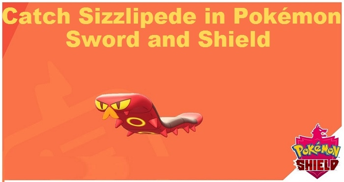 How to Catch Sizzlipede in Pokémon Sword and Shield