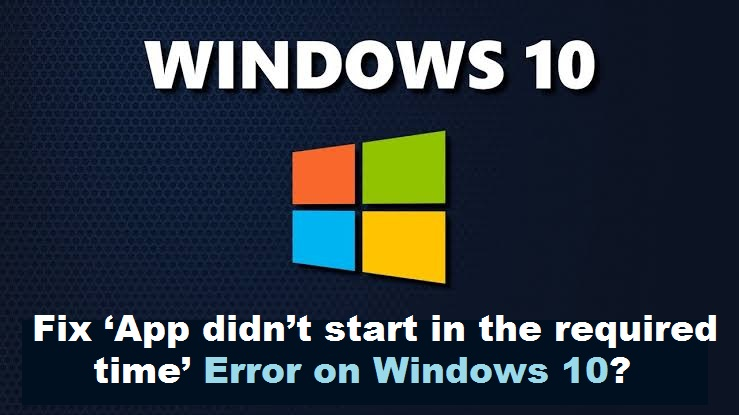 How to Fix 'App didn't start in the required time' Error on Windows 10