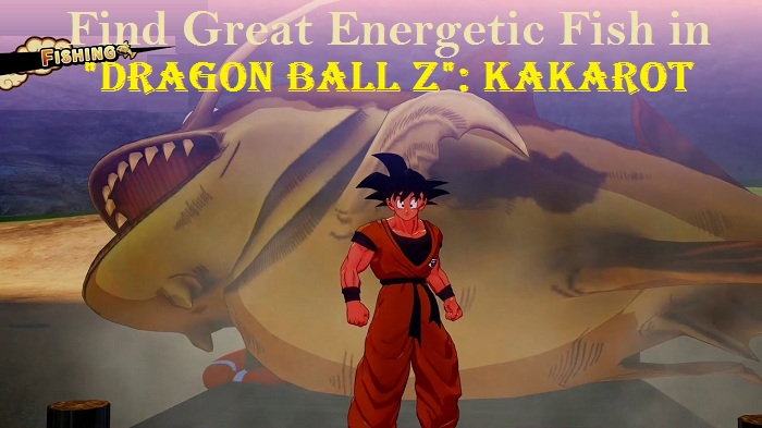 Where to Find Great Energetic Fish in Dragon Ball Z Kakarot