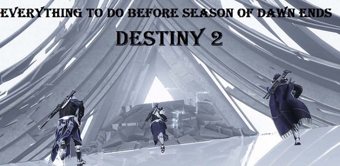 Destiny 2: Everything to Do Before Season of Dawn Ends