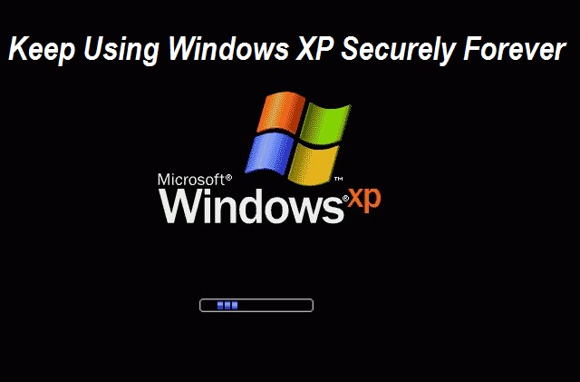 How to Keep Using Windows XP Securely Forever