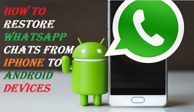 How to Restore WhatsApp Chats from iPhone to Android Devices
