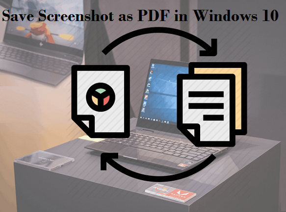 How to Save Screenshot as PDF in Windows 10