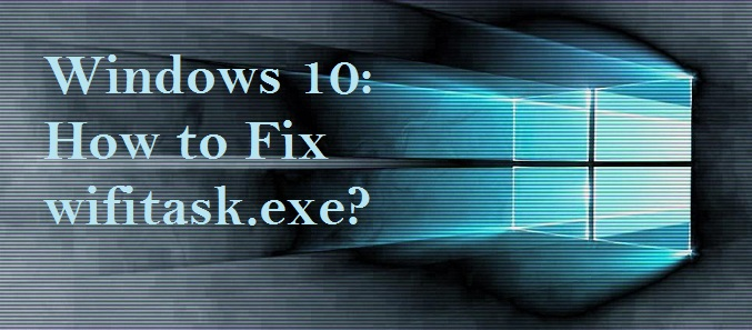 Windows 10 How to Fix wifitask exe