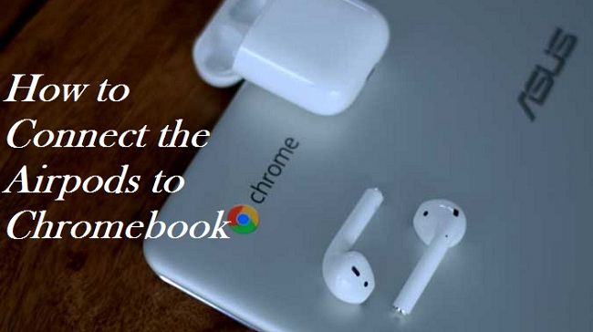 How to Connect the Airpods to Chromebook