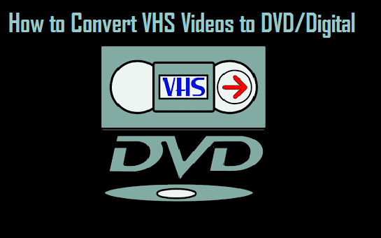 How to Convert VHS Videos to DVD Digital