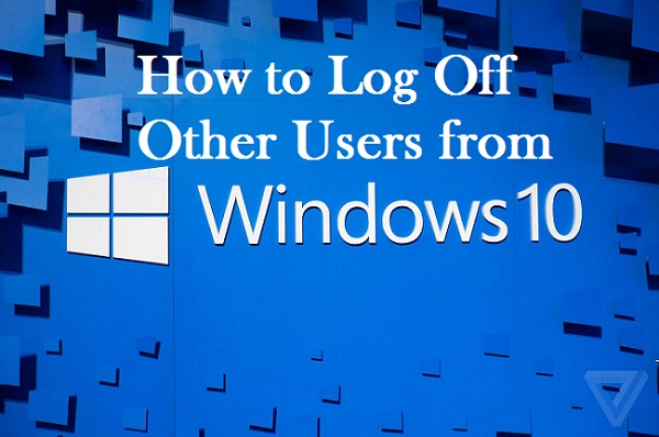 How to Log Off Other Users from Windows 10