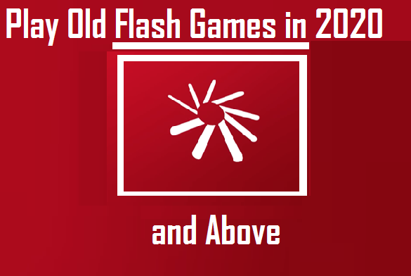 How to Play Old Flash Games in 2020 and Above