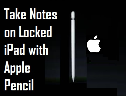 Take Notes on Locked iPad with Apple Pencil